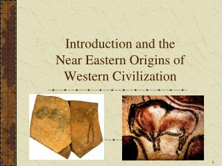 Introduction and the Near Eastern Origins of Western Civilization