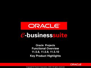 Oracle  Projects Functional Overview 11.5.8, 11.5.9, 11.5.10 Key Product Highlights