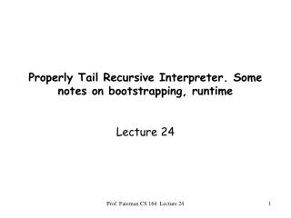 Properly Tail Recursive Interpreter. Some notes on bootstrapping, runtime