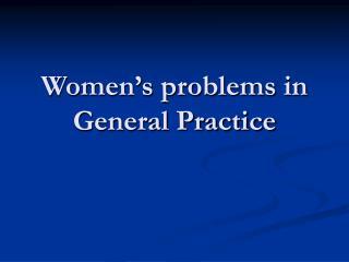 Women's problems in General Practice