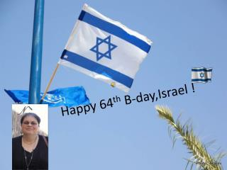 Happy 64 th  B- day,Israel  !