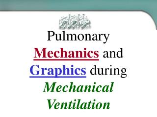 Pulmonary  Mechanics  and  Graphics  during  Mechanical Ventilation