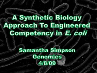A Synthetic Biology  Approach To Engineered  Competency in  E. coli