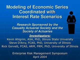 Modeling of Economic Series Coordinated with Interest Rate Scenarios Research Sponsored by the Casualty Actuarial Societ