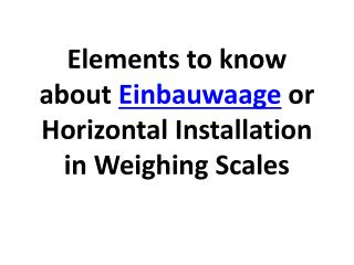 Elements to know about Einbauwaage or Horizontal Installatio