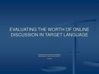 EVALUATING THE WORTH OF ONLINE DISCUSSION IN TARGET LANGUAGE