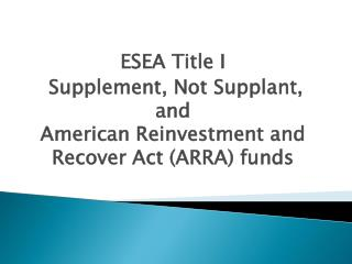ESEA Title I  Supplement, Not Supplant, and  American Reinvestment and Recover Act (ARRA) funds