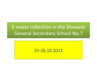 E-waste  collection in the  Słowacki General  Secondary School  No.7