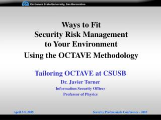 Ways to Fit  Security Risk Management  to Your Environment  Using the OCTAVE Methodology
