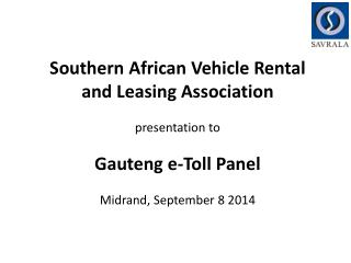 Southern African Vehicle Rental  and Leasing Association  p resentation to Gauteng e-Toll Panel