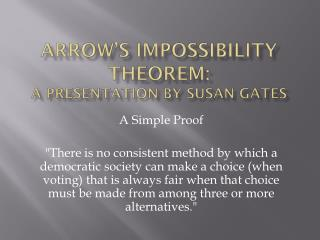 Arrow's Impossibility Theorem: A Presentation By Susan Gates