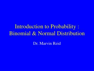 Introduction to Probability : Binomial & Normal Distribution