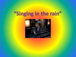 """Singing in the rain"""