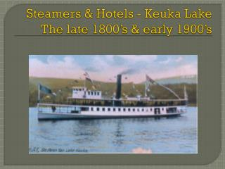 Steamers &  Hotels - Keuka  Lake The late 1800's & early 1900's