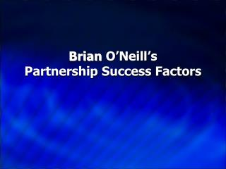 Brian  O'Neill's  Partnership Success Factors