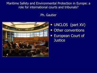 UNCLOS  (part XV) Other conventions European Court of Justice