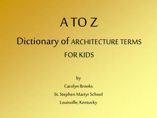 A TO Z Dictionary of  ARCHITECTURE TERMS  FOR KIDS