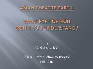 ASIAN THEATRE part  i :  WHAT PART OF NOH  DON'T YOU UNDERSTAND?