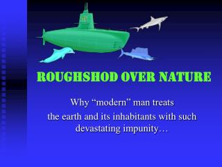 Roughshod over Nature