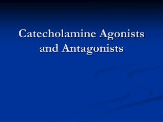 Catecholamine Agonists and Antagonists
