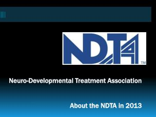 Neuro-Developmental Treatment Association 		                  About the NDTA in 2013