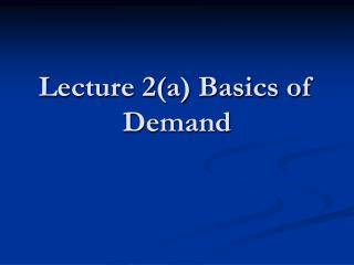 Lecture 2(a) Basics of Demand