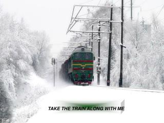 TAKE THE TRAIN ALONG WITH ME