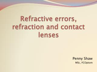 Refractive errors, refraction and contact lenses
