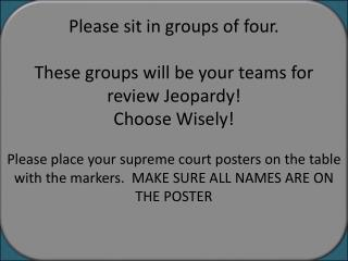 Please sit in groups of four.  These groups will be your teams for review Jeopardy! Choose Wisely!