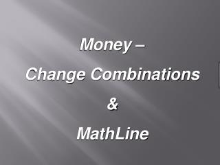 Money –  Change Combinations & MathLine