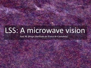 LSS: A  microwave vision