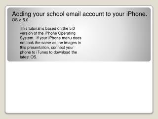Adding your school email account to your  iPhone . OS v.  5.0