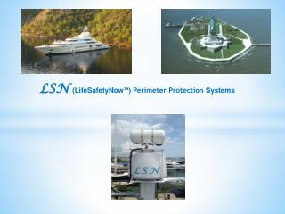 LSN (LifeSafetyNow ™ ) Perimeter Protection  Systems