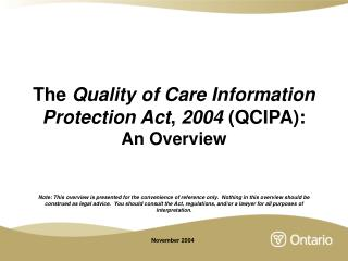 The Quality of Care Information Protection Act, 2004 QCIPA: An Overview   Note: This overview is presented for the conve