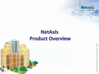 NetAxis  Product Overview