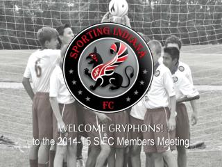 WELCOME GRYPHONS! to the 2014-15 SIFC Members Meeting