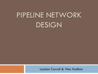Pipeline Network Design