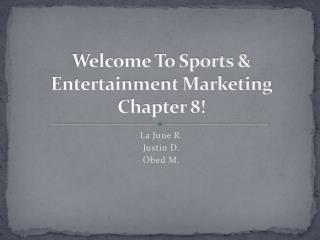 Welcome To Sports & Entertainment Marketing Chapter 8!