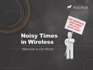 Noisy Times  in Wireless