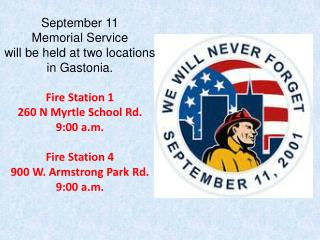 September 11  Memorial Service  will be held at two locations in Gastonia. Fire Station 1