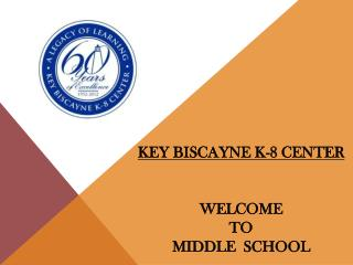 Key Biscayne K-8 Center Welcome  to Middle  School