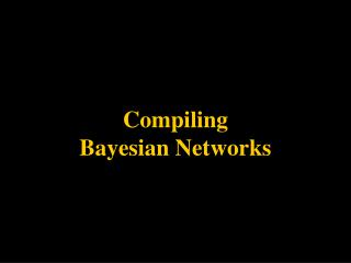 Compiling  Bayesian Networks