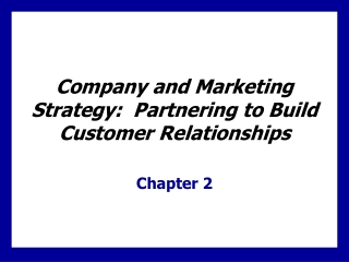 Company and Marketing Strategy: Partnering to Build Customer Relationships