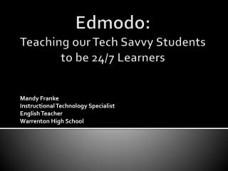 Edmodo : Teaching our Tech Savvy Students to be 24/7 Learners