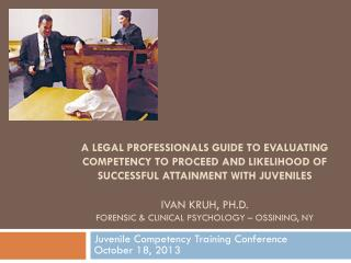 Juvenile Competency Training Conference October 18, 2013