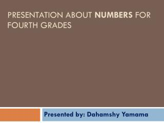 Presentation about  Numbers  For fourth grades
