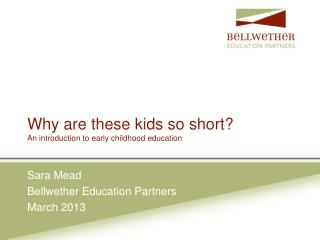 Why are these kids so short?  An introduction to early childhood education