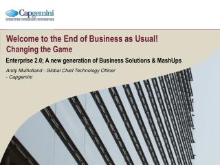 Welcome to the End of  Business  as Usual! Changing the Game