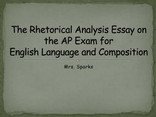 The Rhetorical Analysis Essay on the AP Exam for  English Language and Composition