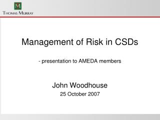 Management of Risk in CSDs - presentation to AMEDA members